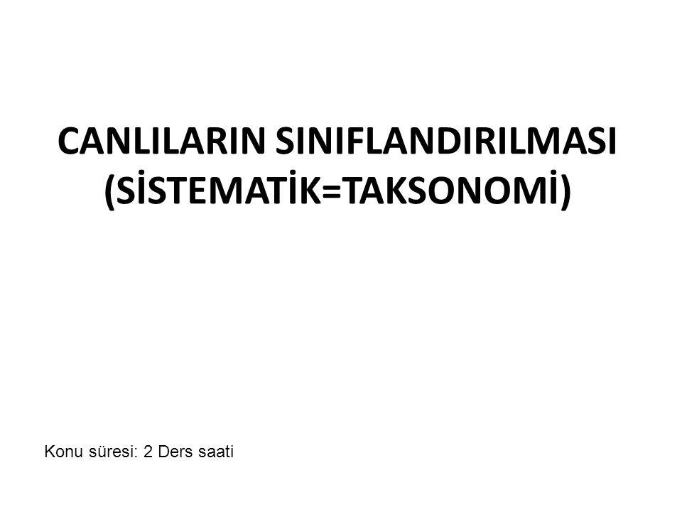 CANLILARIN SINIFLANDIRILMASI (SİSTEMATİK=TAKSONOMİ)