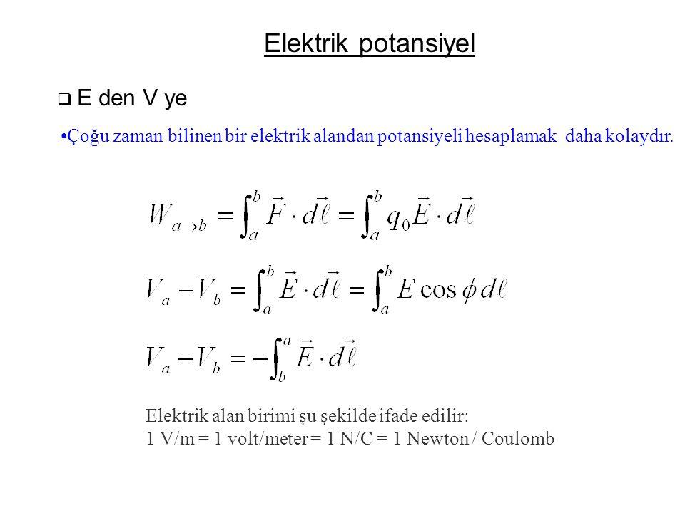 Elektrik potansiyel E den V ye. Çoğu zaman bilinen bir elektrik alandan potansiyeli hesaplamak daha kolaydır.