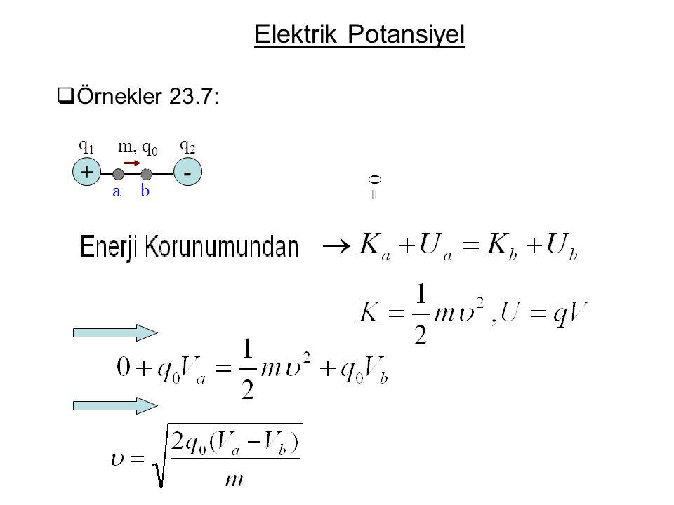 Elektrik Potansiyel Örnekler 23.7: q1 m, q0 q2 + - a b = 0
