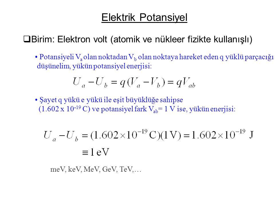 Elektrik Potansiyel Birim: Elektron volt (atomik ve nükleer fizikte kullanışlı)