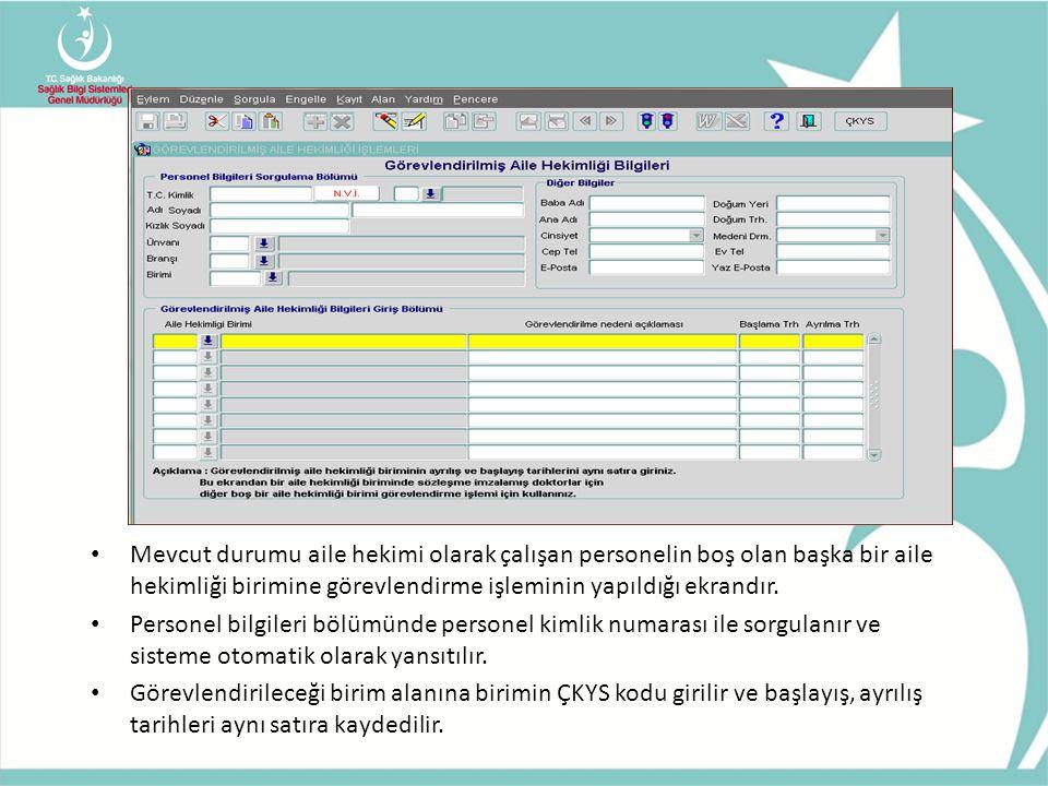 Mevcut durumu aile hekimi olarak çalışan personelin boş olan başka bir aile hekimliği birimine görevlendirme işleminin yapıldığı ekrandır.