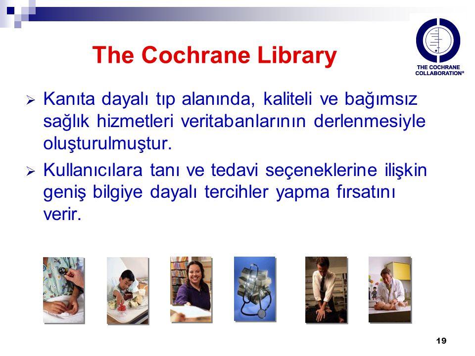 The Cochrane Library Kanıta dayalı tıp alanında, kaliteli ve bağımsız sağlık hizmetleri veritabanlarının derlenmesiyle oluşturulmuştur.