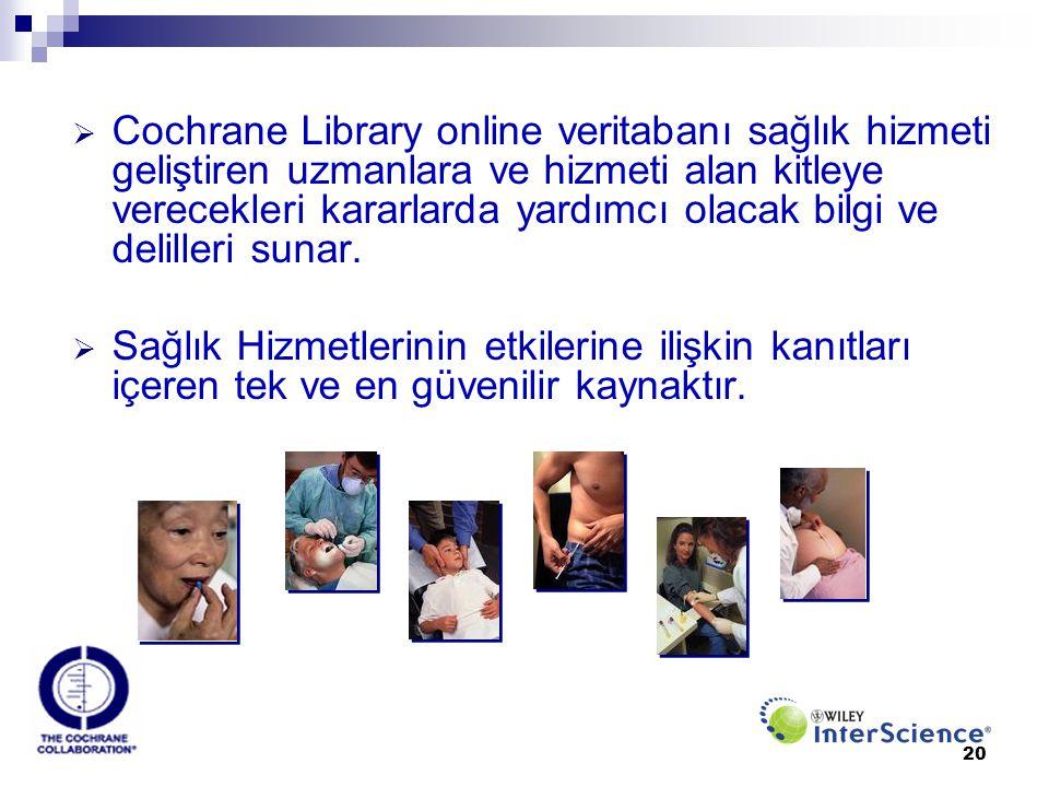 Cochrane Library online veritabanı sağlık hizmeti geliştiren uzmanlara ve hizmeti alan kitleye verecekleri kararlarda yardımcı olacak bilgi ve delilleri sunar.