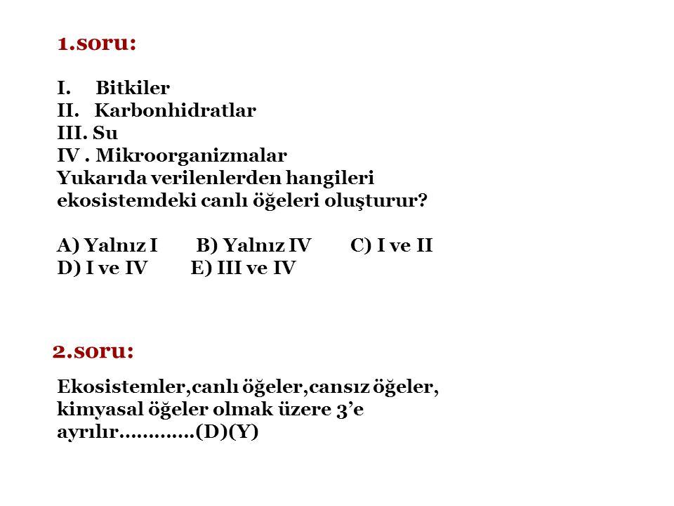 1.soru: 2.soru: I. Bitkiler II. Karbonhidratlar III. Su