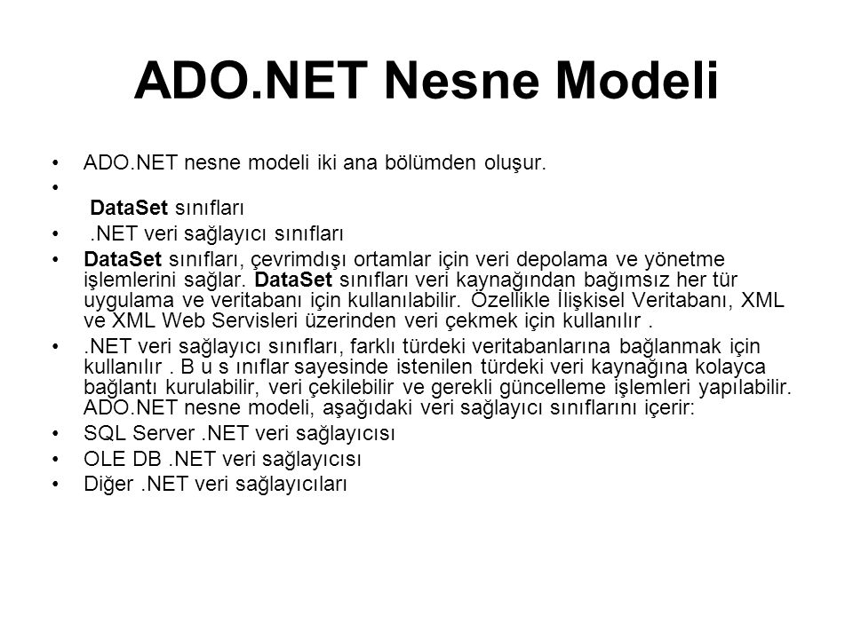 ADO.NET Nesne Modeli ADO.NET nesne modeli iki ana bölümden oluşur.