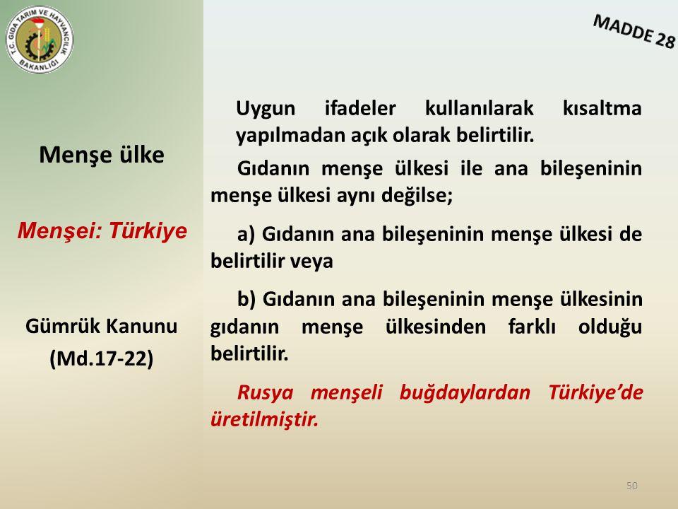 MADDE 28 Menşe ülke. Menşei: Türkiye. Gümrük Kanunu. (Md.17-22) Uygun ifadeler kullanılarak kısaltma yapılmadan açık olarak belirtilir.