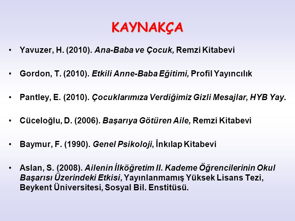 KAYNAKÇA Yavuzer, H. (2010). Ana-Baba ve Çocuk, Remzi Kitabevi
