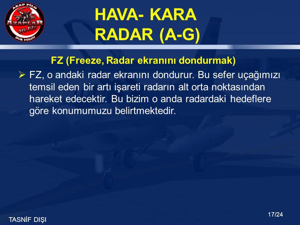 FZ (Freeze, Radar ekranını dondurmak)