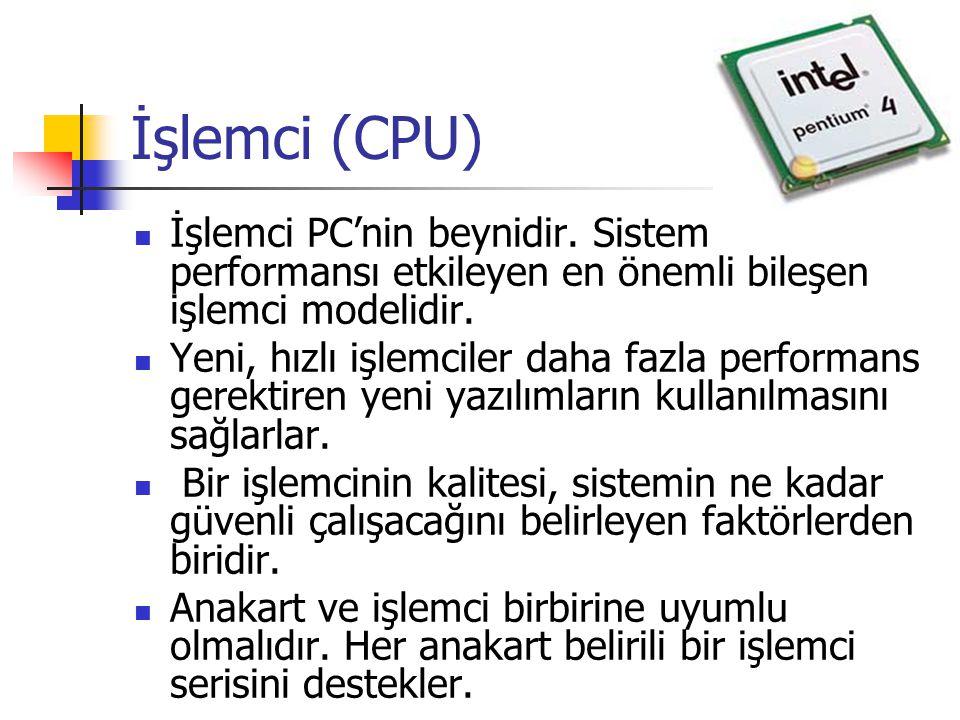 İşlemci (CPU) İşlemci PC'nin beynidir. Sistem performansı etkileyen en önemli bileşen işlemci modelidir.