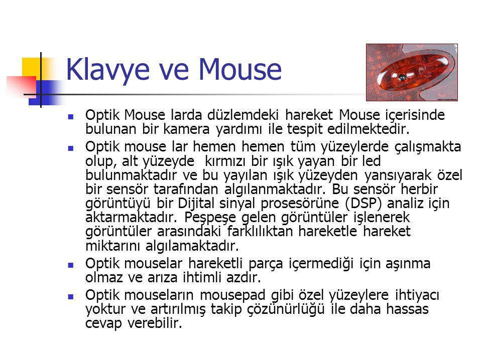 Klavye ve Mouse Optik Mouse larda düzlemdeki hareket Mouse içerisinde bulunan bir kamera yardımı ile tespit edilmektedir.