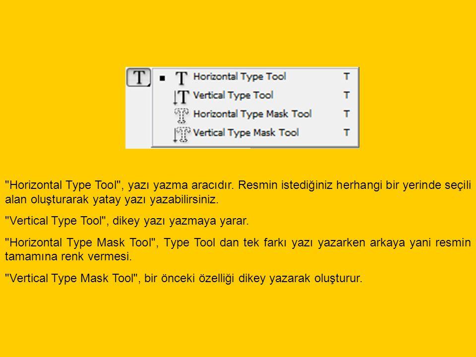 Horizontal Type Tool , yazı yazma aracıdır