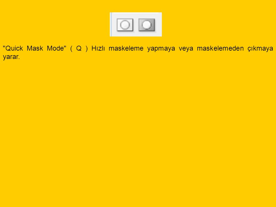 Quick Mask Mode ( Q ) Hızlı maskeleme yapmaya veya maskelemeden çıkmaya yarar.