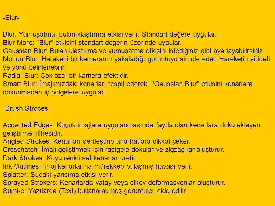 -Blur- Blur: Yumuşatma, bulanıklaştırma etkisi verir