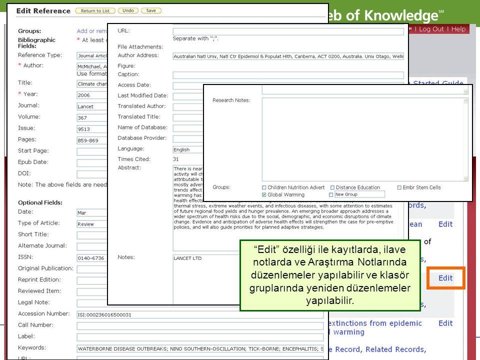 Edit özelliği ile kayıtlarda, ilave notlarda ve Araştırma Notlarında düzenlemeler yapılabilir ve klasör gruplarında yeniden düzenlemeler yapılabilir.