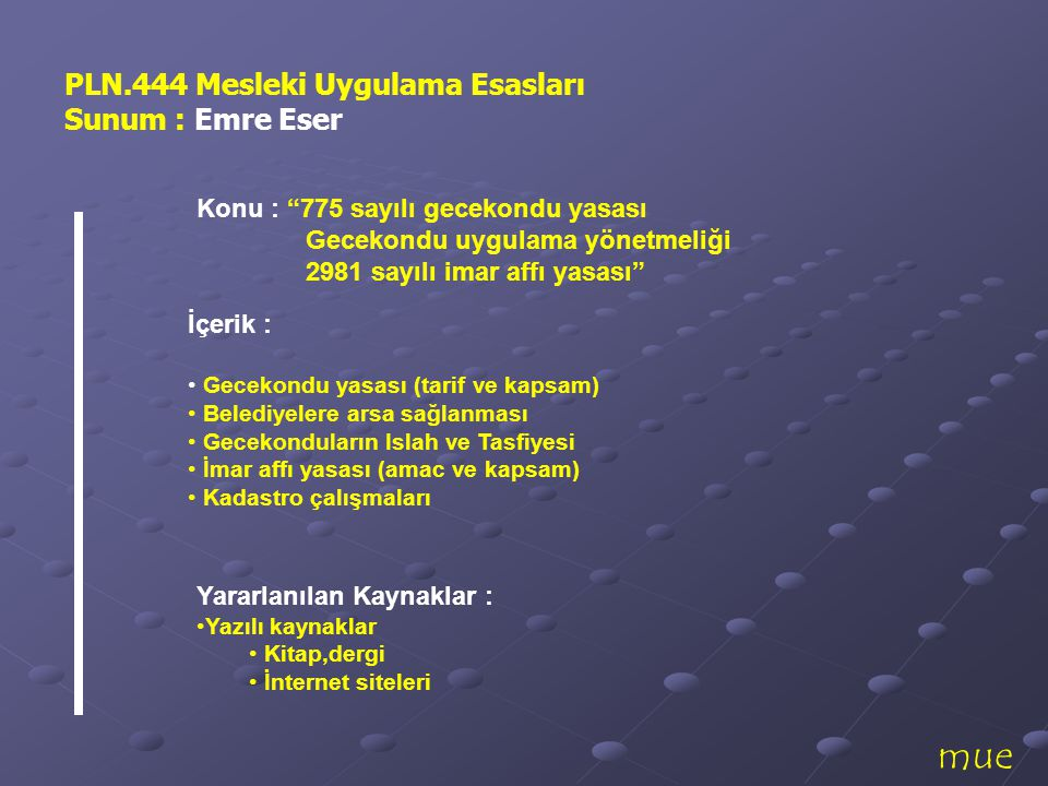 mue PLN.444 Mesleki Uygulama Esasları Sunum : Emre Eser