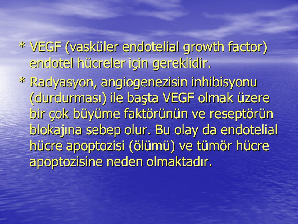 * VEGF (vasküler endotelial growth factor) endotel hücreler için gereklidir.