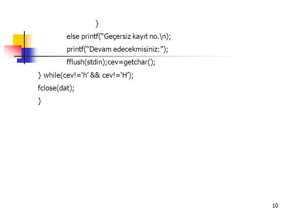 } else printf( Geçersiz kayıt no.\n); printf( Devam edecekmisiniz: ); fflush(stdin);cev=getchar();