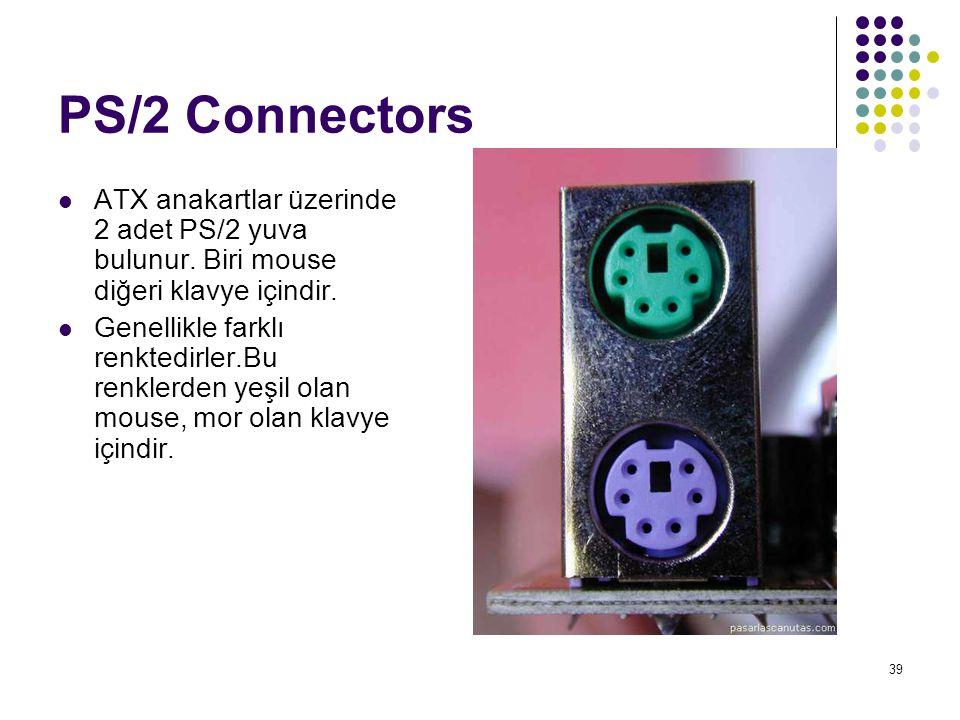 PS/2 Connectors ATX anakartlar üzerinde 2 adet PS/2 yuva bulunur. Biri mouse diğeri klavye içindir.