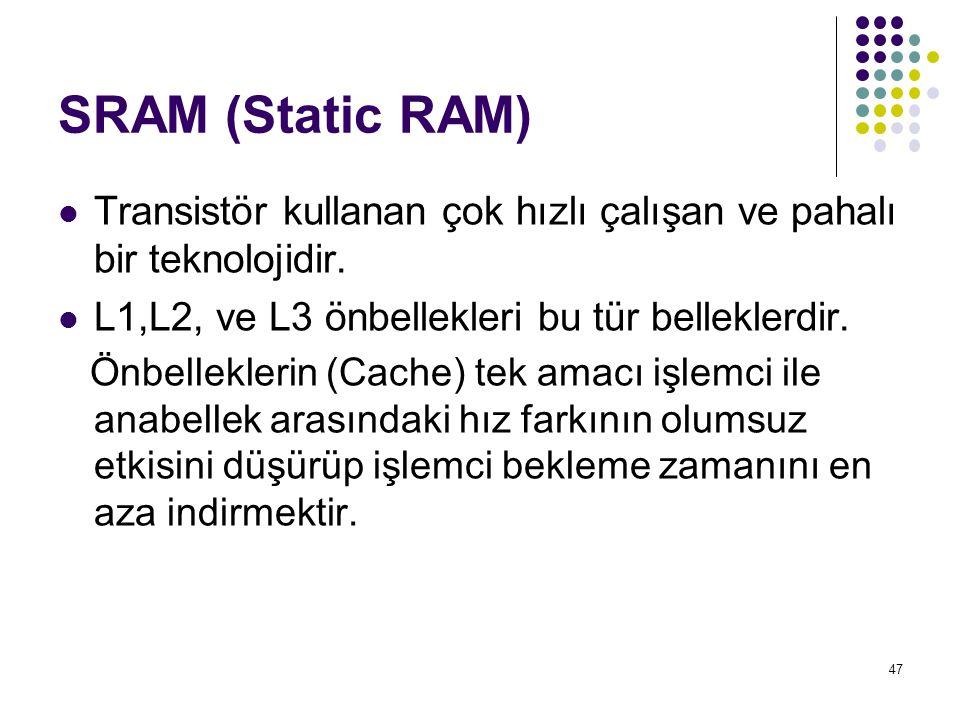 SRAM (Static RAM) Transistör kullanan çok hızlı çalışan ve pahalı bir teknolojidir. L1,L2, ve L3 önbellekleri bu tür belleklerdir.