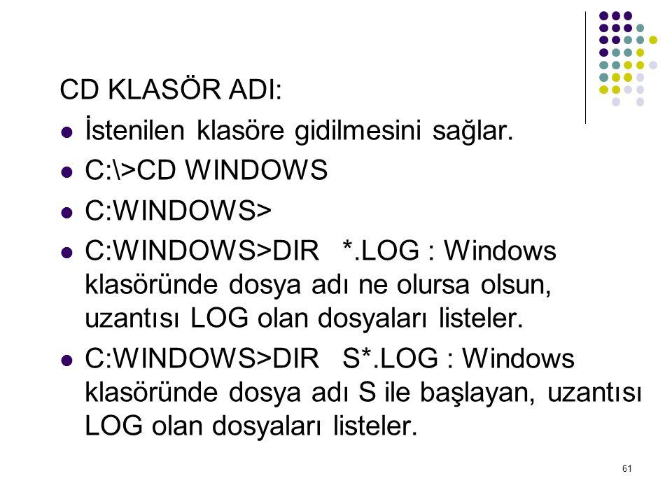 CD KLASÖR ADI: İstenilen klasöre gidilmesini sağlar. C:\>CD WINDOWS. C:WINDOWS>