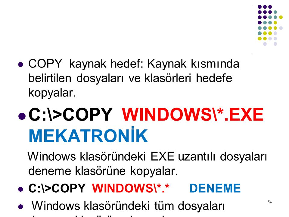 C:\>COPY WINDOWS\*.EXE MEKATRONİK