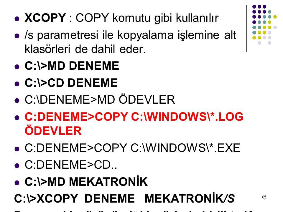 XCOPY : COPY komutu gibi kullanılır