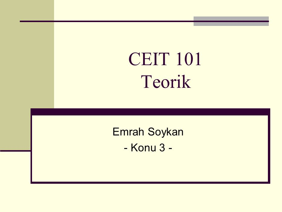 CEIT 101 Teorik Emrah Soykan - Konu 3 -