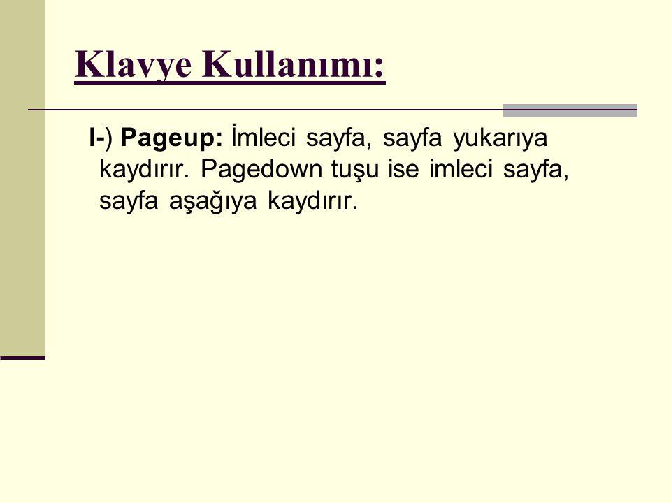 Klavye Kullanımı: l-) Pageup: İmleci sayfa, sayfa yukarıya kaydırır.