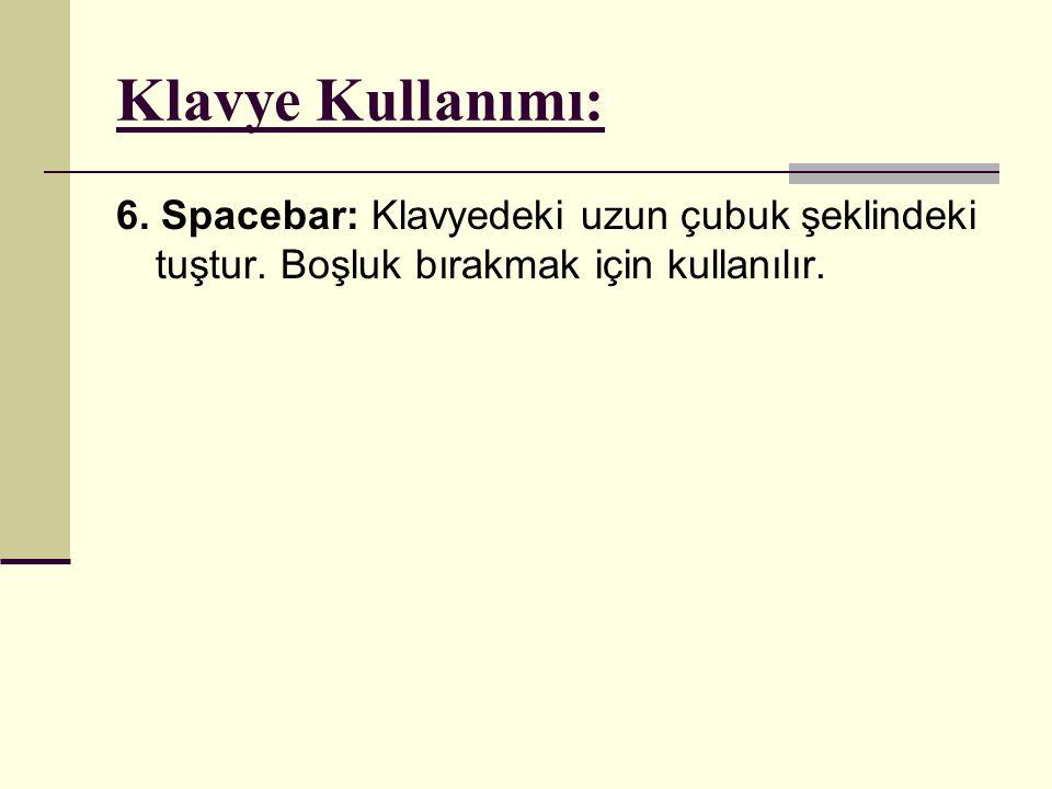 Klavye Kullanımı: 6. Spacebar: Klavyedeki uzun çubuk şeklindeki tuştur.