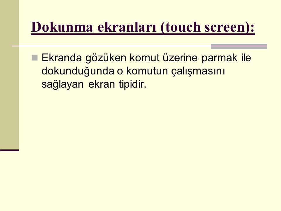 Dokunma ekranları (touch screen):