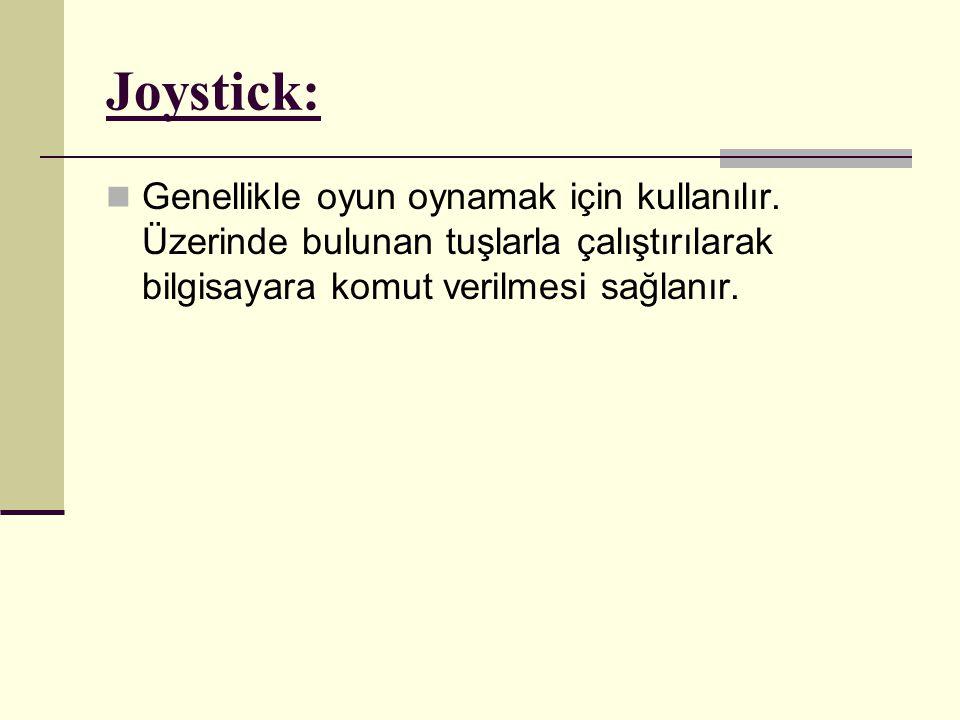 Joystick: Genellikle oyun oynamak için kullanılır.