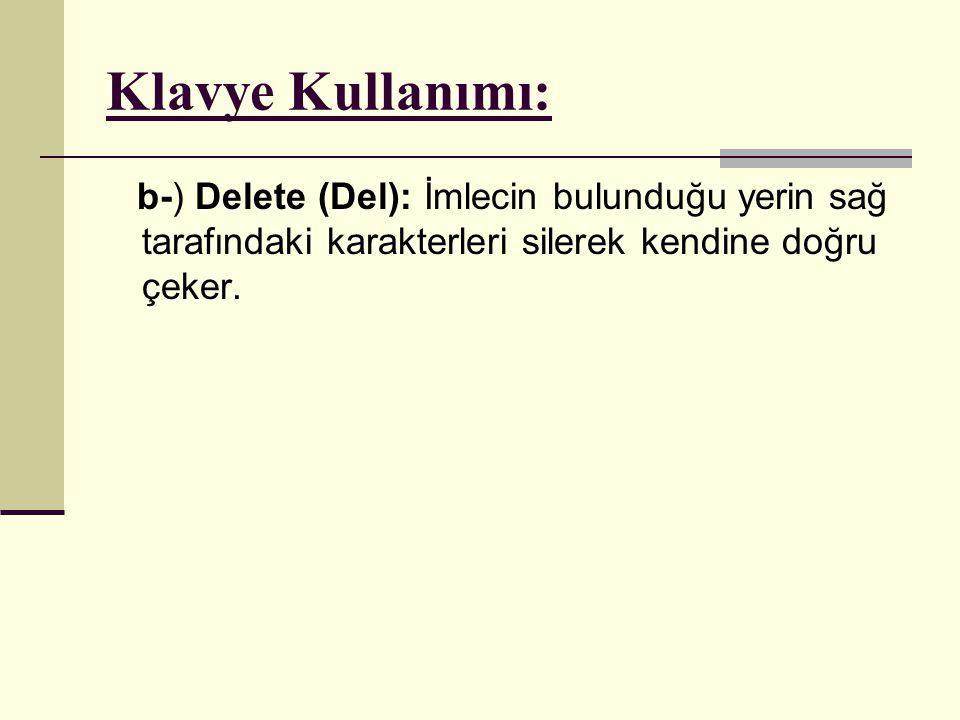 Klavye Kullanımı: b-) Delete (Del): İmlecin bulunduğu yerin sağ tarafındaki karakterleri silerek kendine doğru çeker.
