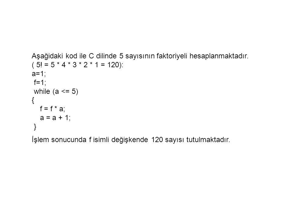 Aşağidaki kod ile C dilinde 5 sayısının faktoriyeli hesaplanmaktadır
