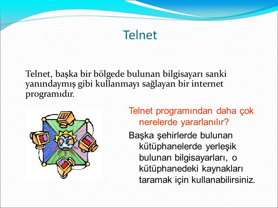 Telnet, başka bir bölgede bulunan bilgisayarı sanki yanındaymış gibi kullanmayı sağlayan bir internet programıdır.