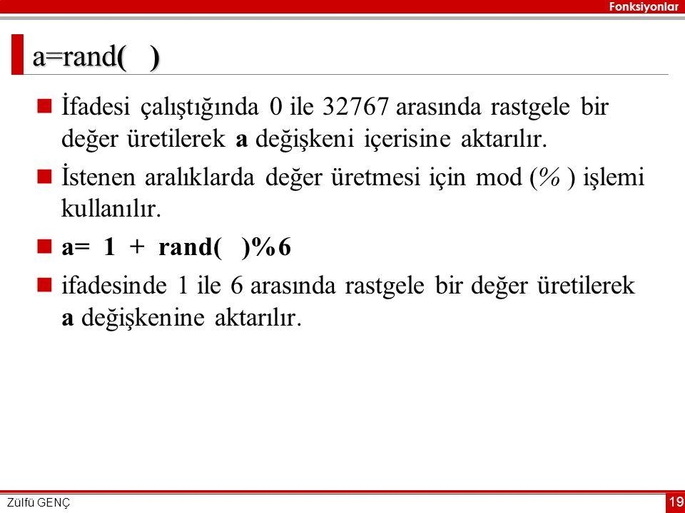 a=rand( ) İfadesi çalıştığında 0 ile 32767 arasında rastgele bir değer üretilerek a değişkeni içerisine aktarılır.