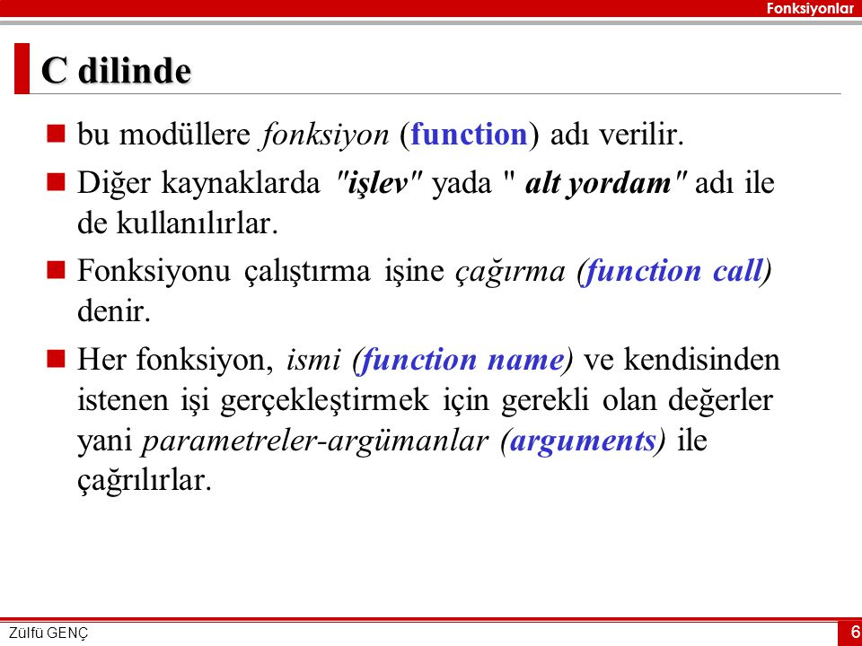 C dilinde bu modüllere fonksiyon (function) adı verilir.