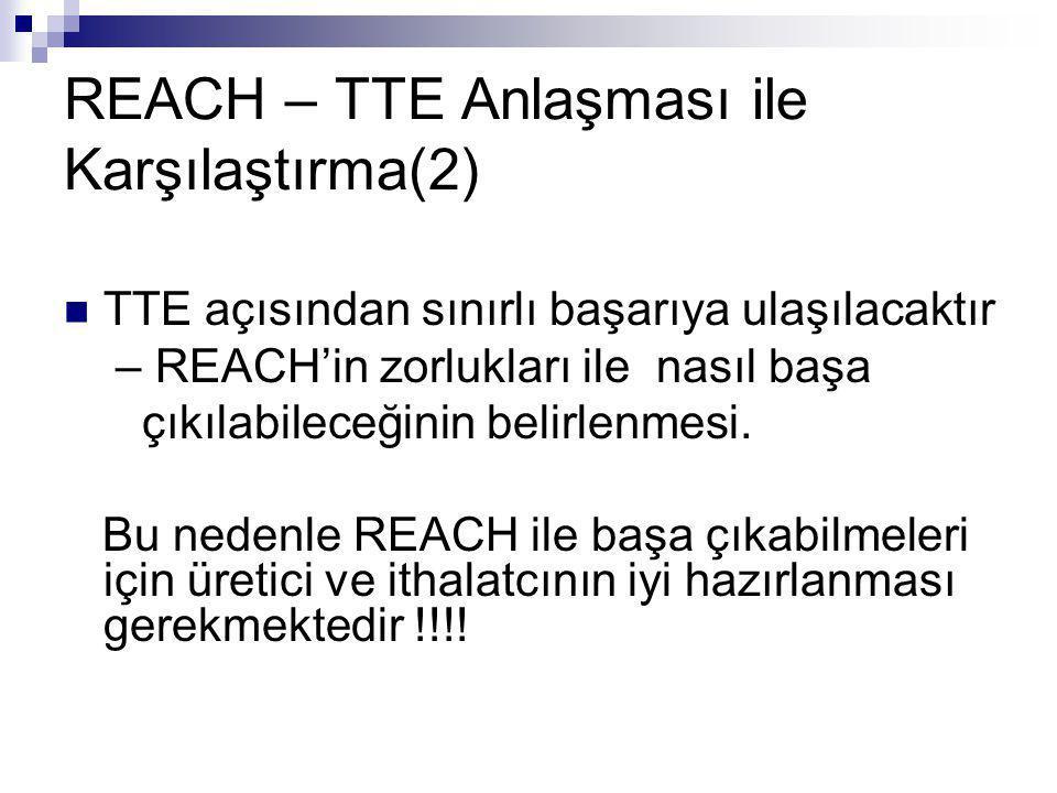 REACH – TTE Anlaşması ile Karşılaştırma(2)
