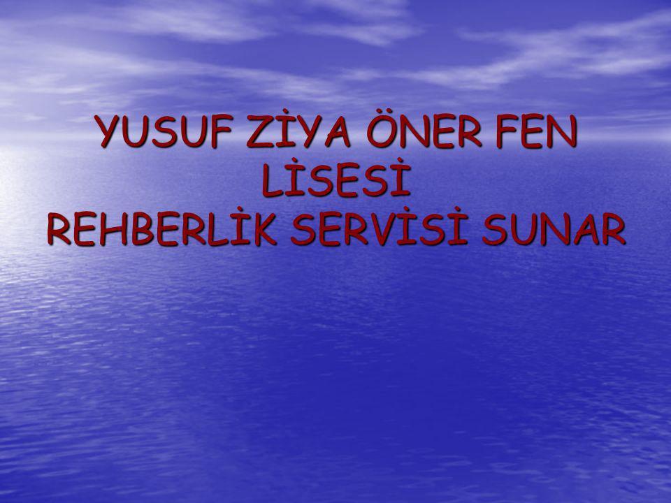 YUSUF ZİYA ÖNER FEN LİSESİ REHBERLİK SERVİSİ SUNAR