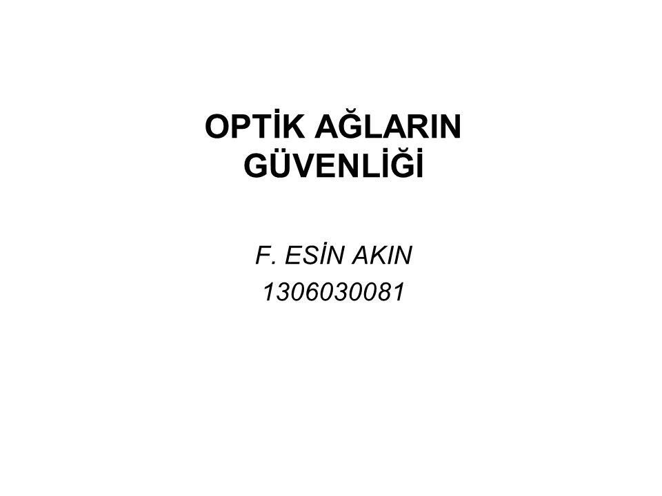 OPTİK AĞLARIN GÜVENLİĞİ F. ESİN AKIN 1306030081