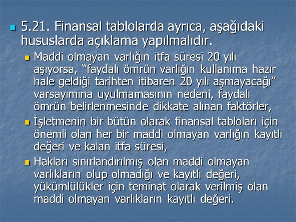 5.21. Finansal tablolarda ayrıca, aşağıdaki hususlarda açıklama yapılmalıdır.