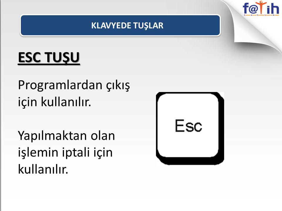 ESC TUŞU Programlardan çıkış için kullanılır.