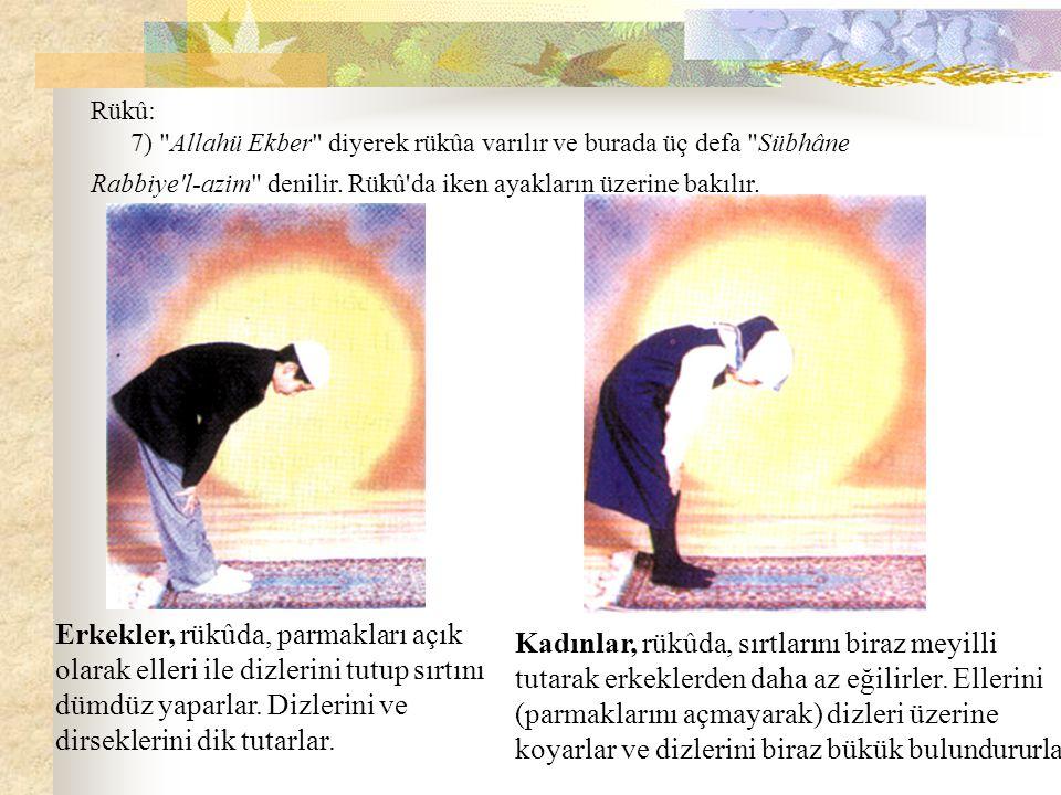 Rükû: 7) Allahü Ekber diyerek rükûa varılır ve burada üç defa Sübhâne Rabbiye l-azim denilir. Rükû da iken ayakların üzerine bakılır.