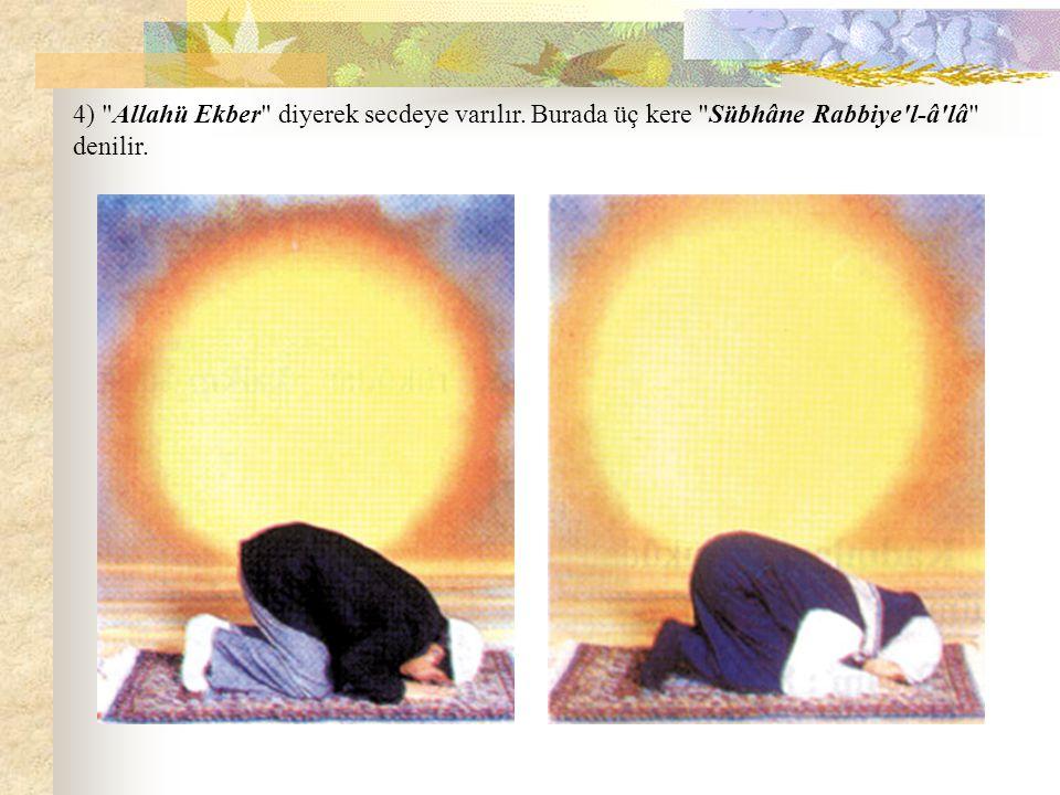 4) Allahü Ekber diyerek secdeye varılır