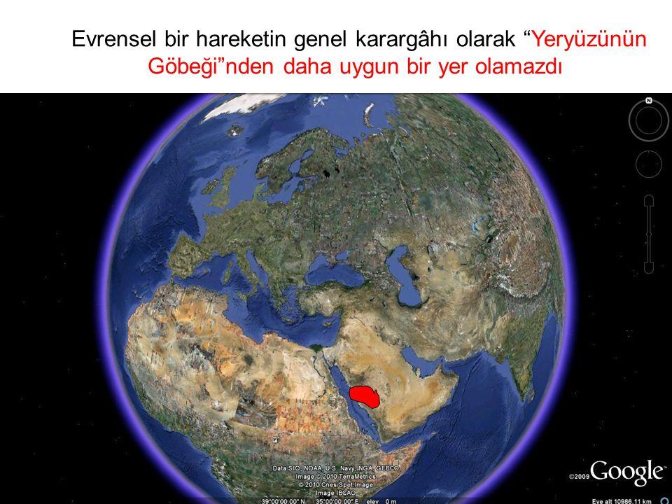 Evrensel bir hareketin genel karargâhı olarak Yeryüzünün Göbeği nden daha uygun bir yer olamazdı