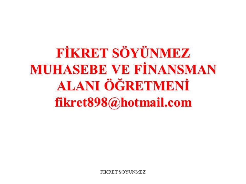 FİKRET SÖYÜNMEZ MUHASEBE VE FİNANSMAN ALANI ÖĞRETMENİ fikret898@hotmail.com
