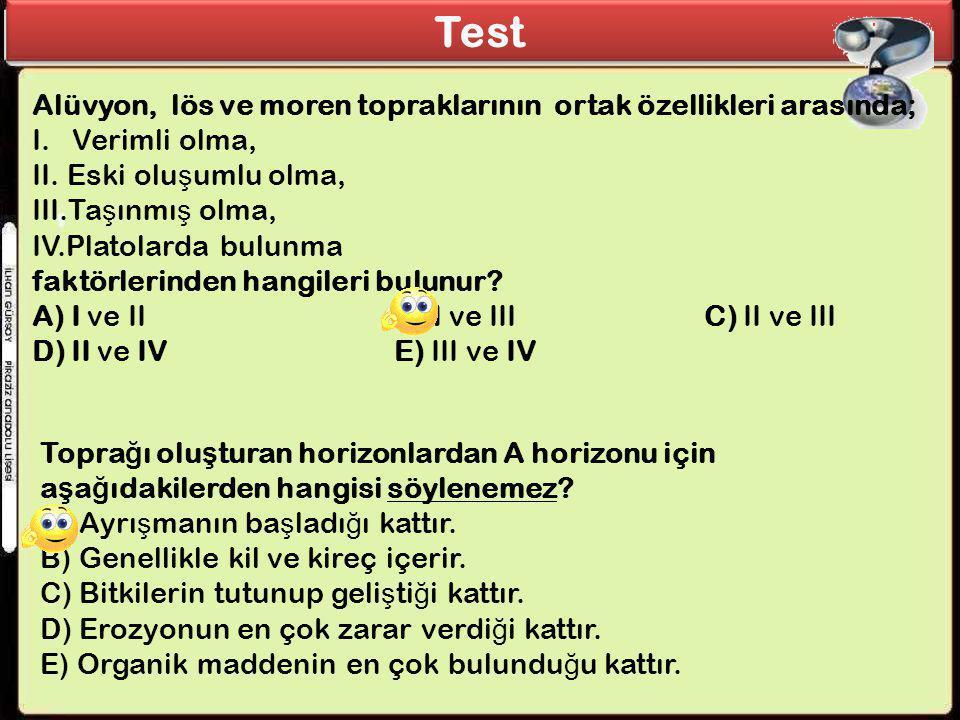 Test Alüvyon, lös ve moren topraklarının ortak özellikleri arasında;