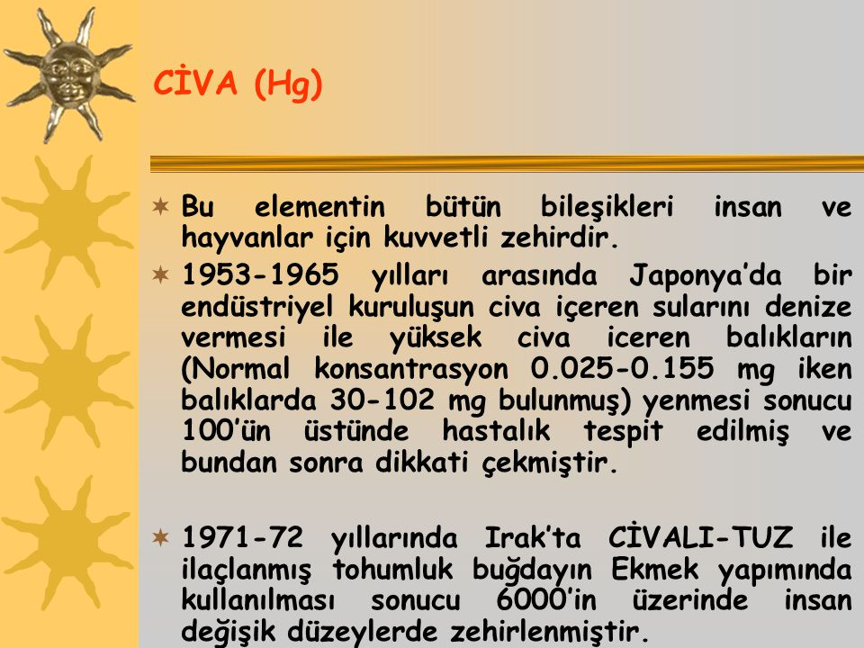 CİVA (Hg) Bu elementin bütün bileşikleri insan ve hayvanlar için kuvvetli zehirdir.