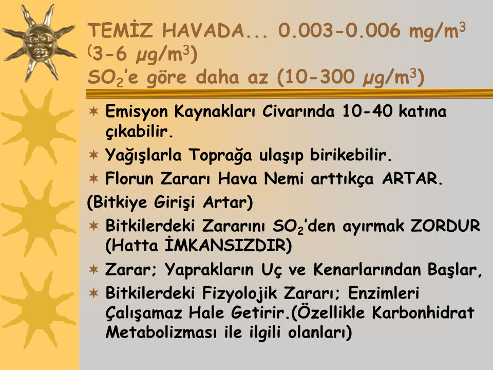 TEMİZ HAVADA... 0.003-0.006 mg/m3 (3-6 µg/m3) SO2'e göre daha az (10-300 µg/m3)