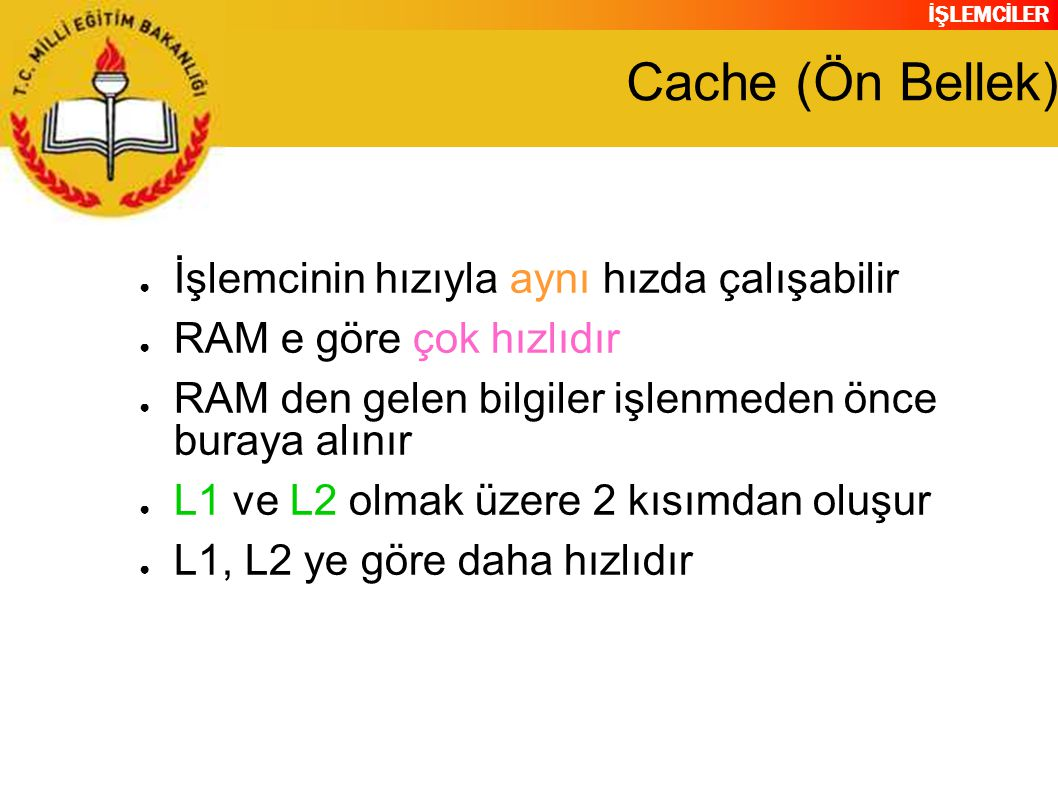 Cache (Ön Bellek) İşlemcinin hızıyla aynı hızda çalışabilir