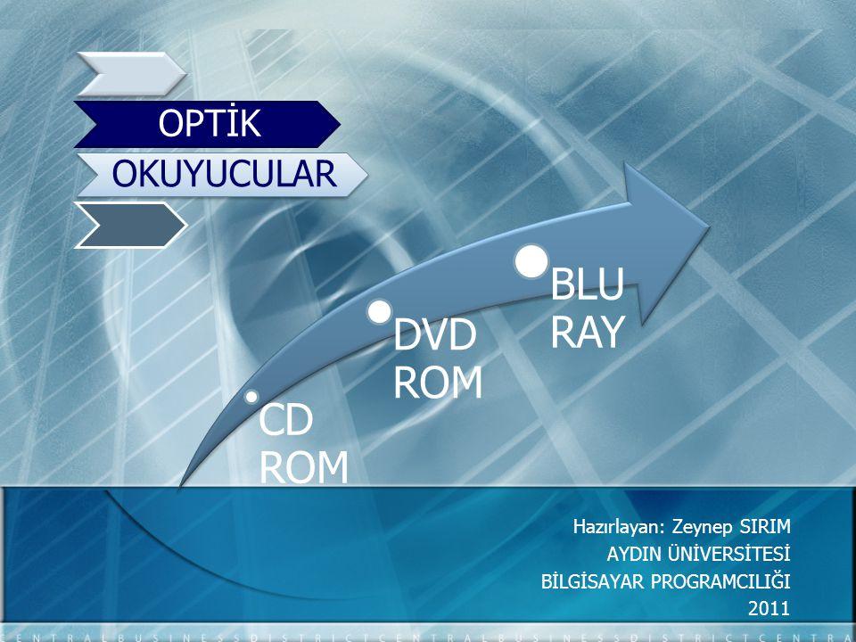BLU RAY DVD ROM CD ROM OPTİK OKUYUCULAR Hazırlayan: Zeynep SIRIM